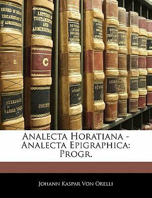 Analecta Horatiana - Analecta Epigraphica: Progr. 9781141290574