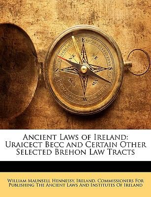 Ancient Laws of Ireland: Uraicect Becc and Certain Other Selected Brehon Law Tracts 9781145427952