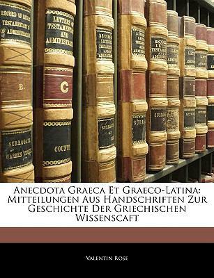 Anecdota Graeca Et Graeco-Latina: Mitteilungen Aus Handschriften Zur Geschichte Der Griechischen Wissenscaft 9781144597274
