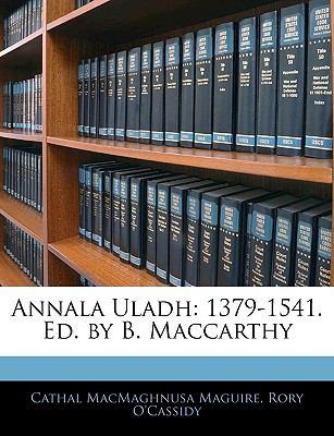 Annala Uladh: 1379-1541. Ed. by B. MacCarthy 9781143914959