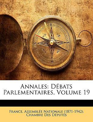 Annales: Dbats Parlementaires, Volume 19 9781149968963