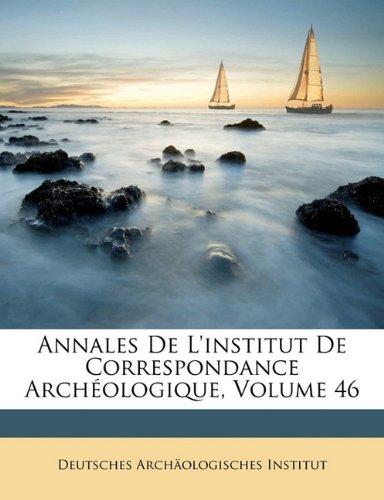 Annales de L'Institut de Correspondance Arch Ologique, Volume 46