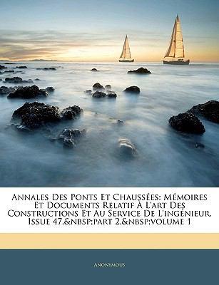 Annales Des Ponts Et Chaussees: Memoires Et Documents Relatif A L'Art Des Constructions Et Au Service de L'Ingenieur, Issue 47,part 2,&n 9781143353390