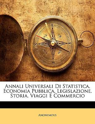 Annali Universali Di Statistica, Economia Pubblica, Legislazione, Storia, Viaggi E Commercio 9781144420428