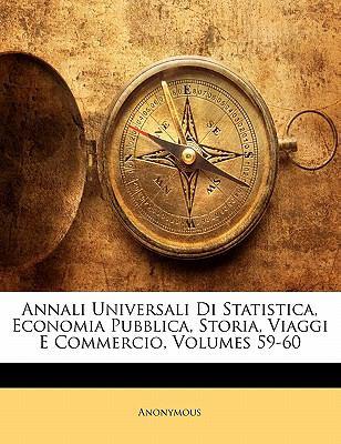Annali Universali Di Statistica, Economia Pubblica, Storia, Viaggi E Commercio, Volumes 59-60 9781145610934