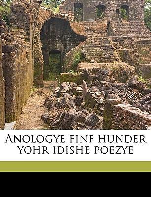 Anologye Finf Hunder Yohr Idishe Poezye 9781149274422