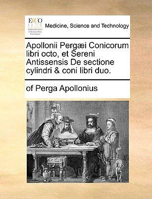 Apollonii Perg]i Conicorum Libri Octo, Et Sereni Antissensis de Sectione Cylindri & Coni Libri Duo.
