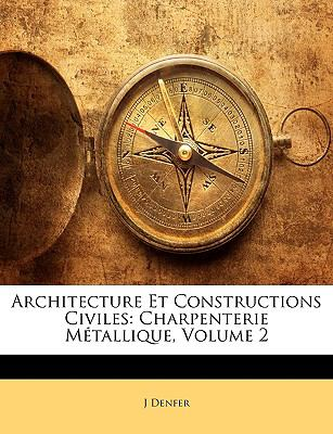 Architecture Et Constructions Civiles: Charpenterie Metallique, Volume 2 9781143459184