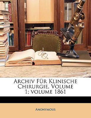 Archiv Fr Klinische Chirurgie, Volume 1;volume 1861 9781149860847