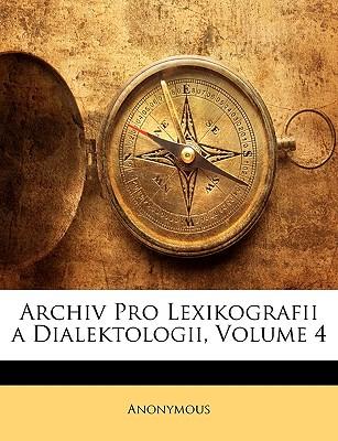 Archiv Pro Lexikografii a Dialektologii, Volume 4 9781145002364