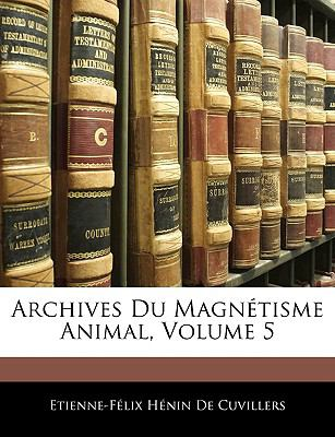 Archives Du Magntisme Animal, Volume 5 9781145476837