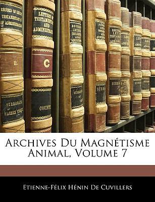 Archives Du Magntisme Animal, Volume 7 9781144063830