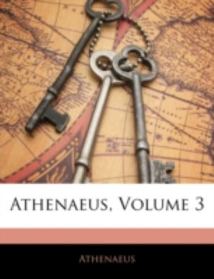 Athenaeus, Volume 3 9781144866585