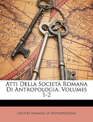 Atti Della Societ Romana Di Antropologia, Volumes 1-2 9781149108994