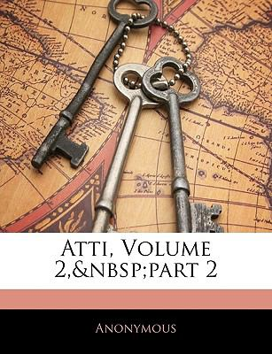 Atti, Volume 2, Part 2 9781145795662