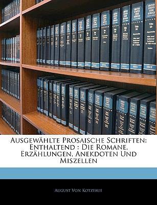 Ausgewhlte Prosaische Schriften: Enthaltend: Die Romane, Erzhlungen, Anekdoten Und Miszellen 9781145139596