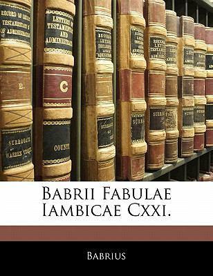 Babrii Fabulae Iambicae CXXI. 9781141140534