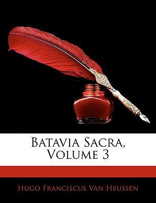 Batavia Sacra, Volume 3 9781143823732