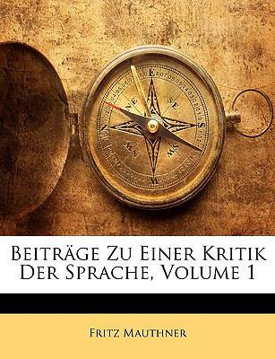 Beitrage Zu Einer Kritik Der Sprache, Volume 1 9781143387111
