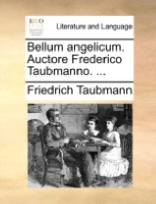 Bellum Angelicum. Auctore Frederico Taubmanno. ... 9781140739500