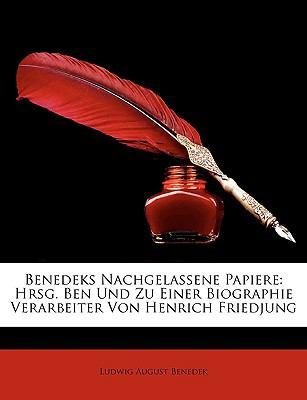 Benedeks Nachgelassene Papiere: Hrsg. Ben Und Zu Einer Biographie Verarbeiter Von Henrich Friedjung 9781148973142