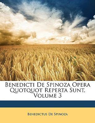 Benedicti de Spinoza Opera Quotquot Reperta Sunt, Volume 3 9781146396615