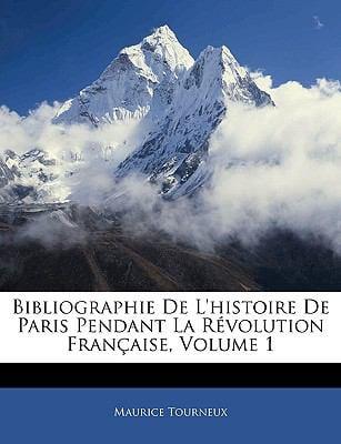 Bibliographie de L'Histoire de Paris Pendant La Rvolution Franaise, Volume 1