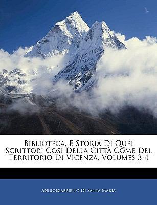 Biblioteca, E Storia Di Quei Scrittori Cosi Della Citta Come del Territorio Di Vicenza, Volumes 3-4 9781143336386