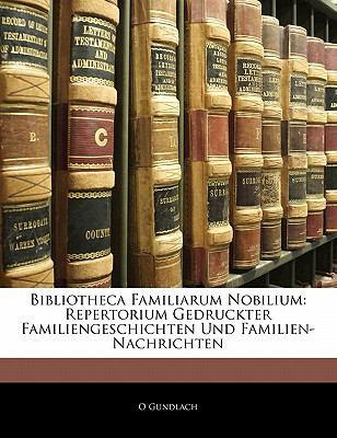 Bibliotheca Familiarum Nobilium: Repertorium Gedruckter Familiengeschichten Und Familien-Nachrichten 9781143122484