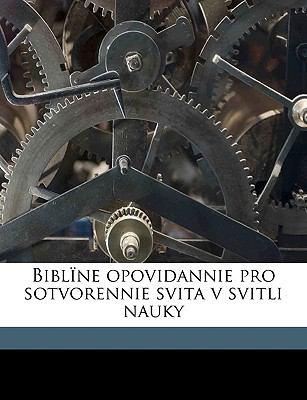 Biblne Opovidannie Pro Sotvorennie Svita V Svitli Nauky 9781149302439