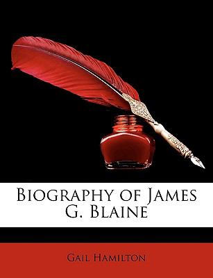 Biography of James G. Blaine 9781149225578