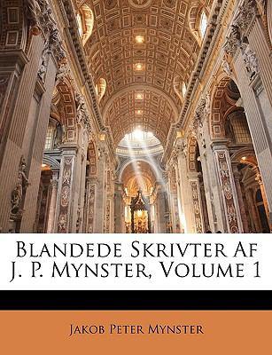 Blandede Skrivter AF J. P. Mynster, Volume 1 9781149072202