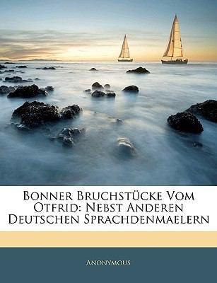 Bonner Bruchstcke Vom Otfrid: Nebst Anderen Deutschen Sprachdenmaelern 9781144190833