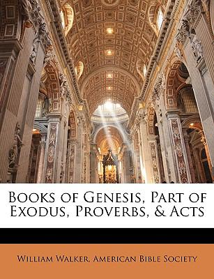 Books of Genesis, Part of Exodus, Proverbs, & Acts 9781144111951