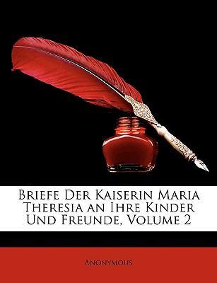 Briefe Der Kaiserin Maria Theresia an Ihre Kinder Und Freunde, Volume 2 9781148021157