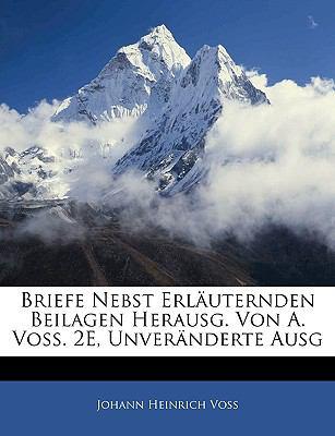 Briefe Nebst Erl Uternden Beilagen Herausg. Von A. Voss. 2e, Unver Nderte Ausg, Erster Band 9781143249075