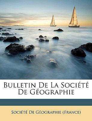 Bulletin de La Socit de Gographie 9781148455655