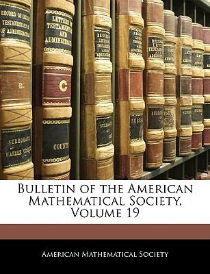 Bulletin of the American Mathematical Society, Volume 19 9781143274541