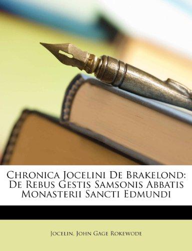 Chronica Jocelini de Brakelond: de Rebus Gestis Samsonis Abbatis Monasterii Sancti Edmundi