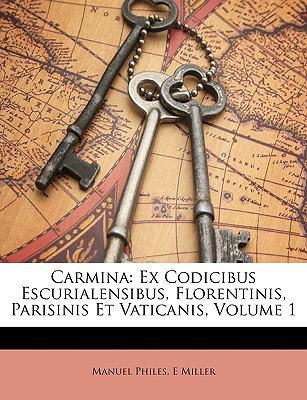Carmina: Ex Codicibus Escurialensibus, Florentinis, Parisinis Et Vaticanis, Volume 1 9781147934038