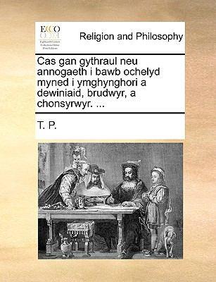 Cas Gan Gythraul Neu Annogaeth I Bawb Ochelyd Myned I Ymghynghori a Dewiniaid, Brudwyr, a Chonsyrwyr. ... 9781140760597