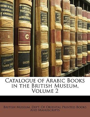 Catalogue of Arabic Books in the British Museum, Volume 2 9781149221396