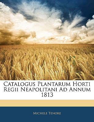 Catalogus Plantarum Horti Regii Neapolitani Ad Annum 1813 9781145685444