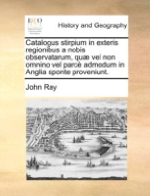 Catalogus Stirpium in Exteris Regionibus a Nobis Observatarum, Qu] Vel Non Omnino Vel Parc Admodum in Anglia Sponte Proveniunt. 9781140728566