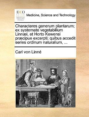 Characteres Generum Plantarum; Ex Systemate Vegetabilium Linn]i, Et Horto Kewensi PR]Cipue Excerpti; Quibus Accedit Series Ordinum Naturalium, ... 9781140743774