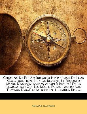 Chemins de Fer Amricains: Historique de Leur Construction, Prix de Revient Et Produit; Mode D'Aministration Adopt; Rsum de La Lgislation Qui Les 9781145661622