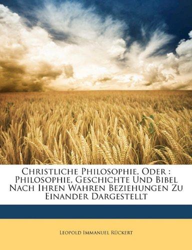Christliche Philosophie, Oder: Philosophie, Geschichte Und Bibel Nach Ihren Wahren Beziehungen Zu Einander Dargestellt 9781145612501
