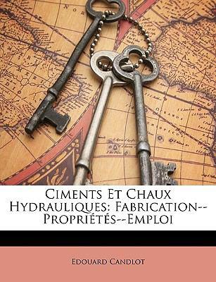 Ciments Et Chaux Hydrauliques: Fabrication--Proprits--Emploi 9781147927061