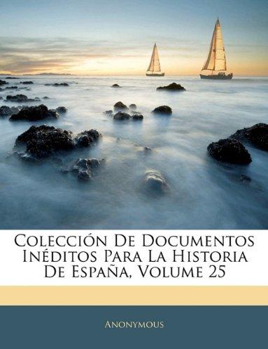 Coleccin de Documentos Inditos Para La Historia de Espaa, Volume 25 9781144109323