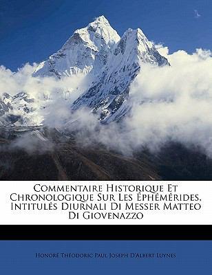 Commentaire Historique Et Chronologique Sur Les PH M Rides, Intitul S Diurnali Di Messer Matteo Di Giovenazzo 9781145618824